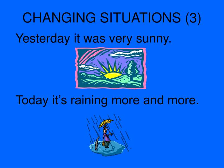 CHANGING SITUATIONS (3)