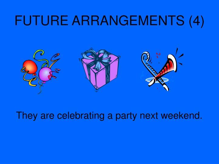 FUTURE ARRANGEMENTS (4)