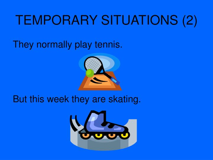 TEMPORARY SITUATIONS (2)