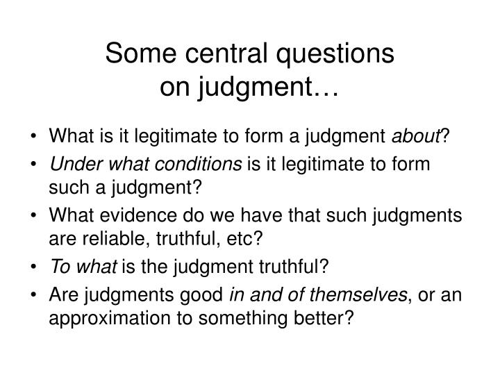 Some central questions                on judgment…