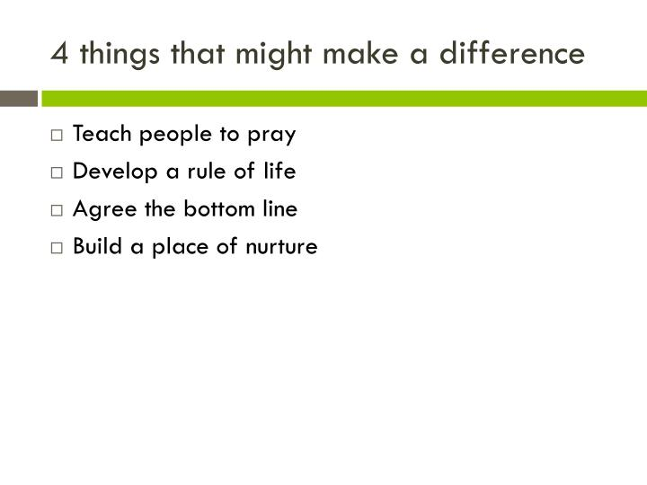 4 things that might make a difference