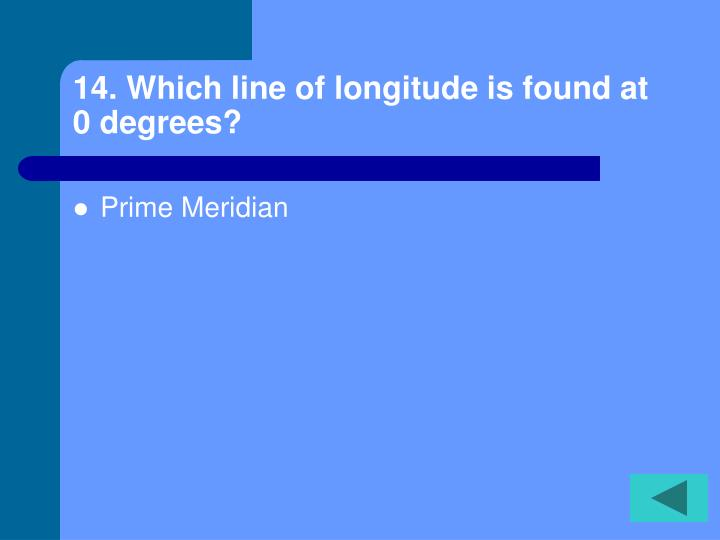 14. Which line of longitude is found at 0 degrees?
