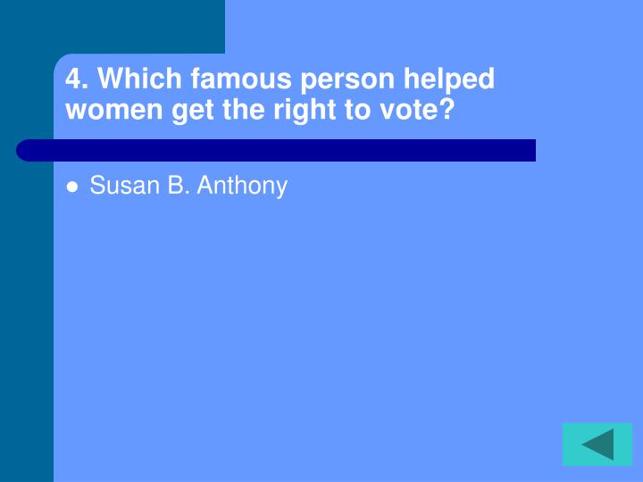 4. Which famous person helped women get the right to vote?