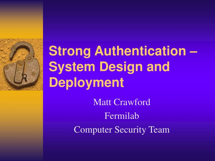 strong authentication system design and deployment