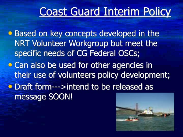 Based on key concepts developed in the NRT Volunteer Workgroup but meet the specific needs of CG Federal OSCs;