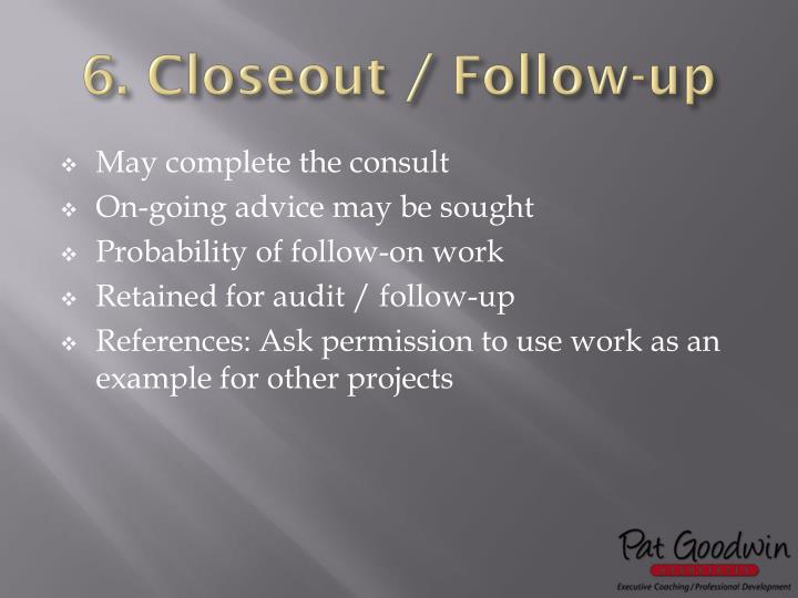 6. Closeout / Follow-up