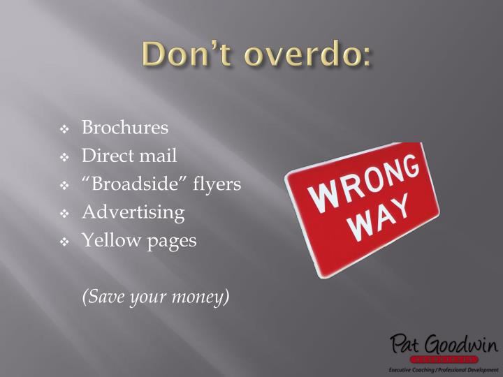 Don't overdo:
