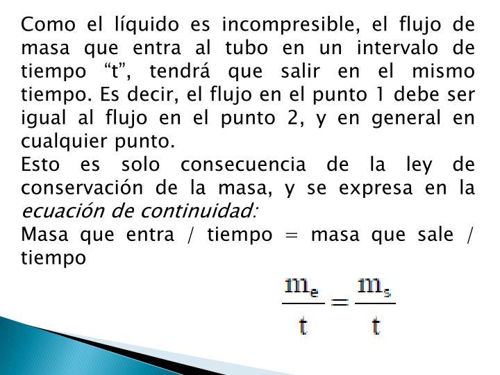 """Como el líquido es incompresible, el flujo de masa que entra al tubo en un intervalo de tiempo """"t"""", tendrá que salir"""