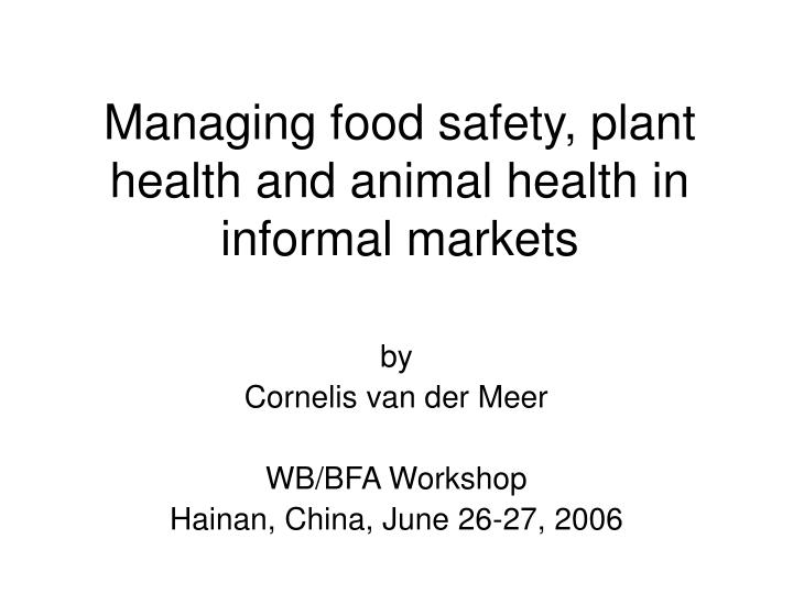 managing food safety plant health and animal health in informal markets n.