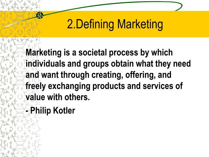 2.Defining Marketing