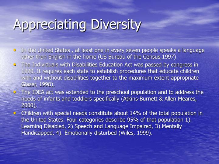 why is an appreciation of diversity important in communication The census bureau projects that by the year 2100, the us minority population will become the majority with non-hispanic whites making up only 40% of the us population no doubt students will need to learn how to interact in a diverse environment jean snell, clinical professor of teacher.