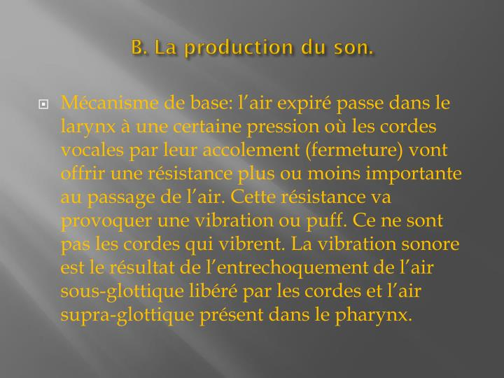 B. La production du son.