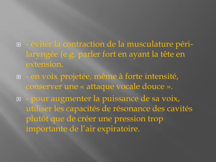 - éviter la contraction de la musculature péri-laryngée (