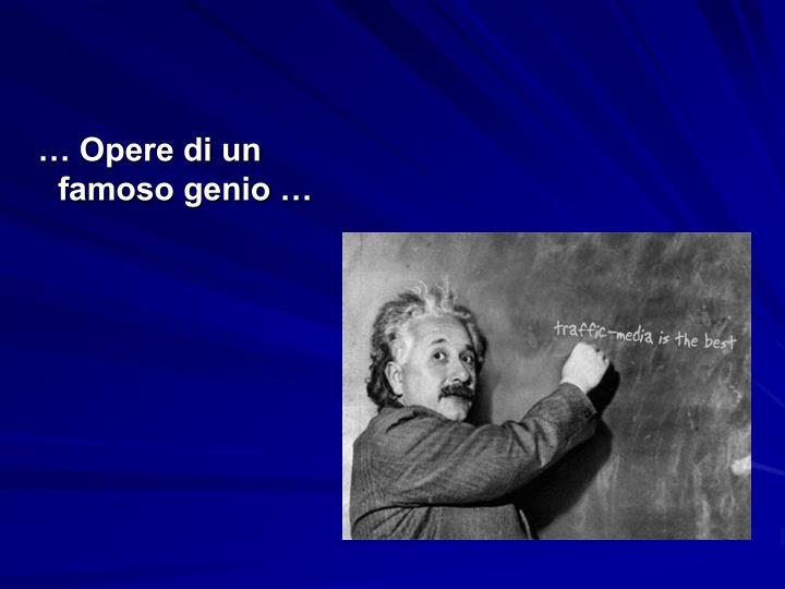 … Opere di un famoso genio …