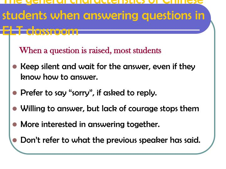 The general characteristics of chinese students when answering questions in elt classroom