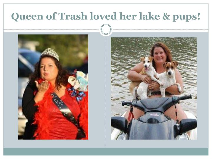Queen of Trash loved her lake & pups!