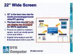 22 wide screen