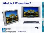 what is x22 machine