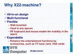 why x22 machine