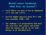 rectal cancer treatment what have we learned