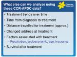 what else can we analyse using these ccr apdc data