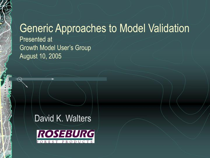 generic approaches to model validation presented at growth model user s group august 10 2005 n.