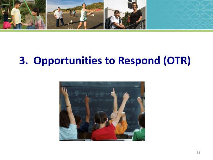 3.  Opportunities to Respond (OTR)