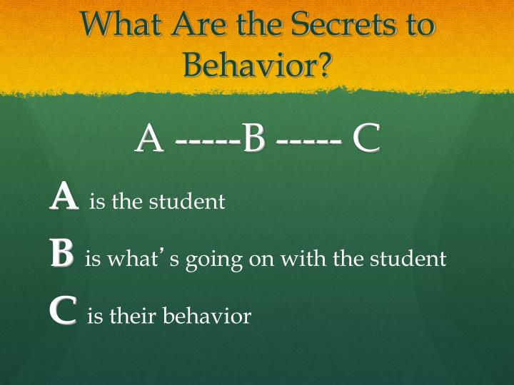 What are the secrets to behavior