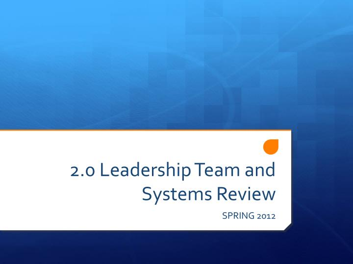 2 0 leadership team and systems review