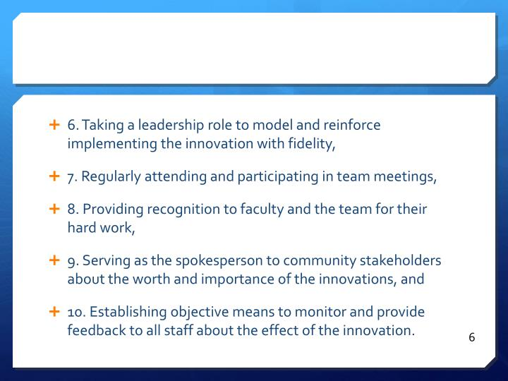 6. Taking a leadership role to model and reinforce implementing the innovation with fidelity,