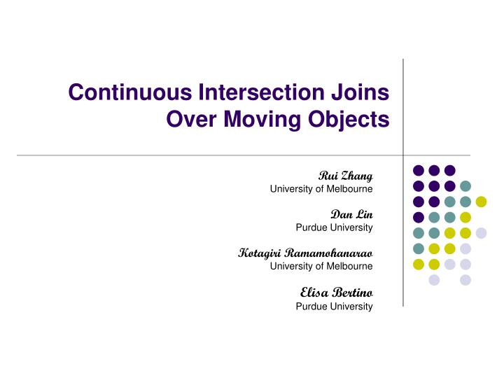 Ppt continuous intersection joins over moving objects powerpoint continuous intersection joins over moving objects rui zhang university of melbourne toneelgroepblik Choice Image