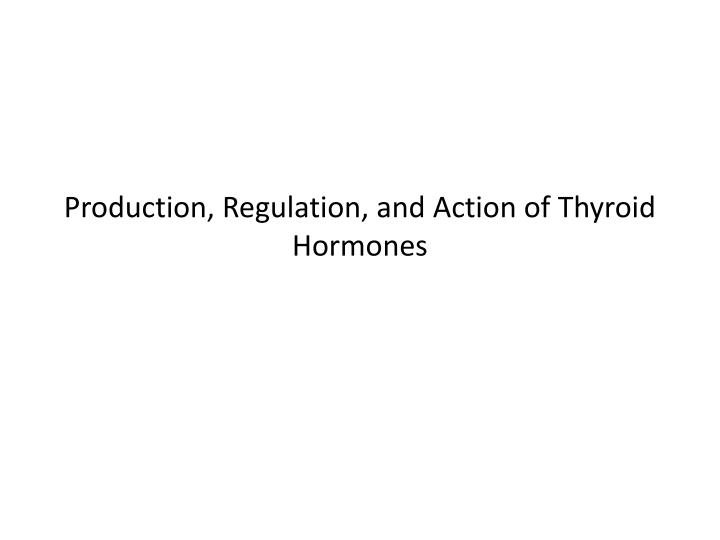 production regulation and action of thyroid hormones n.