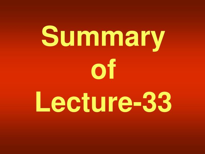 Summary of lecture 33