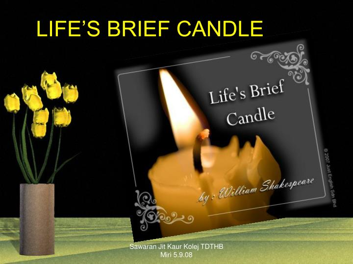 Life s brief candle