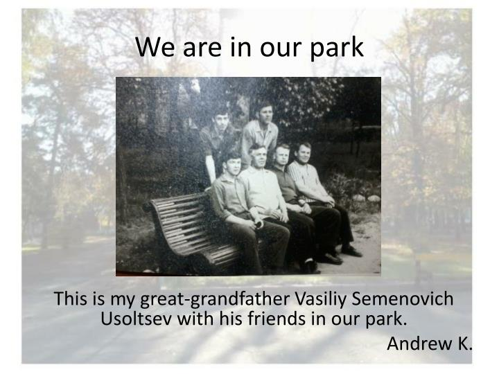 We are in our park