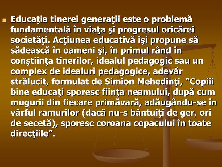 Educaţia tinerei generaţii este o problemă fundamentală în viaţa şi progresul oricărei socie...