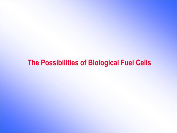 the possibilities of biological fuel cells n.