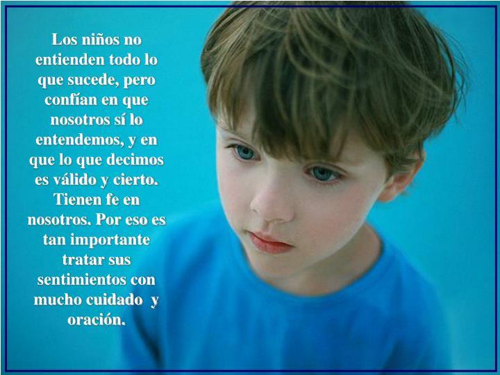 Los niños no entienden todo lo que sucede, pero confían en que nosotros sí lo entendemos, y en qu...