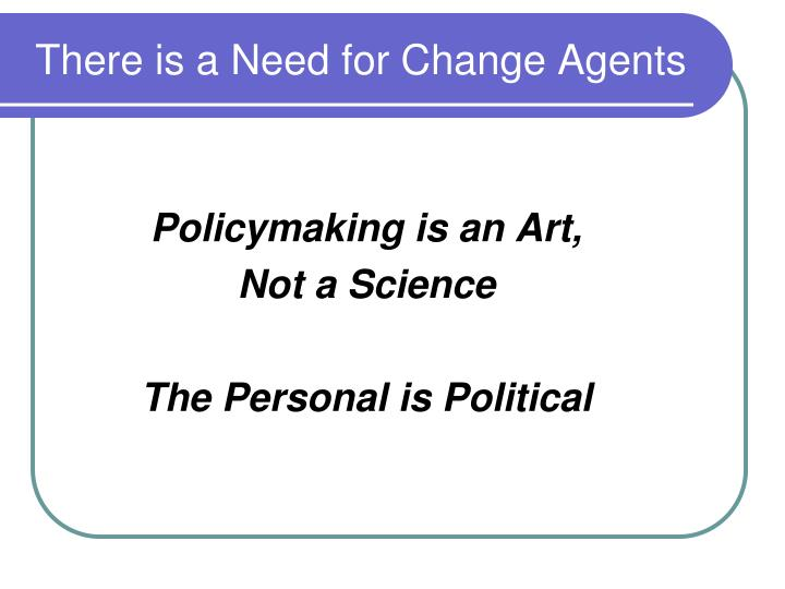 There is a need for change agents