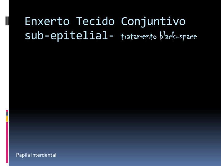 Enxerto Tecido Conjuntivo sub-epitelial-