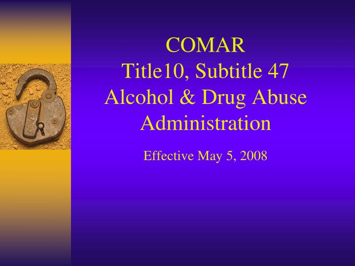 comar title10 subtitle 47 alcohol drug abuse administration effective may 5 2008 n.