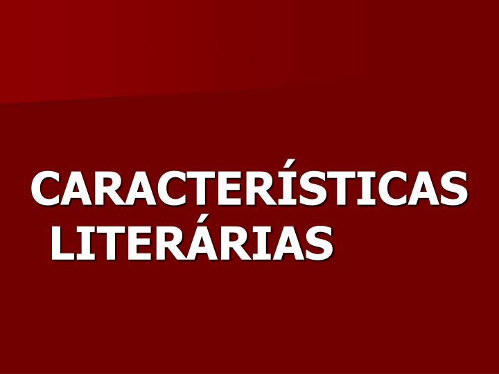 CARACTERÍSTICAS LITERÁRIAS