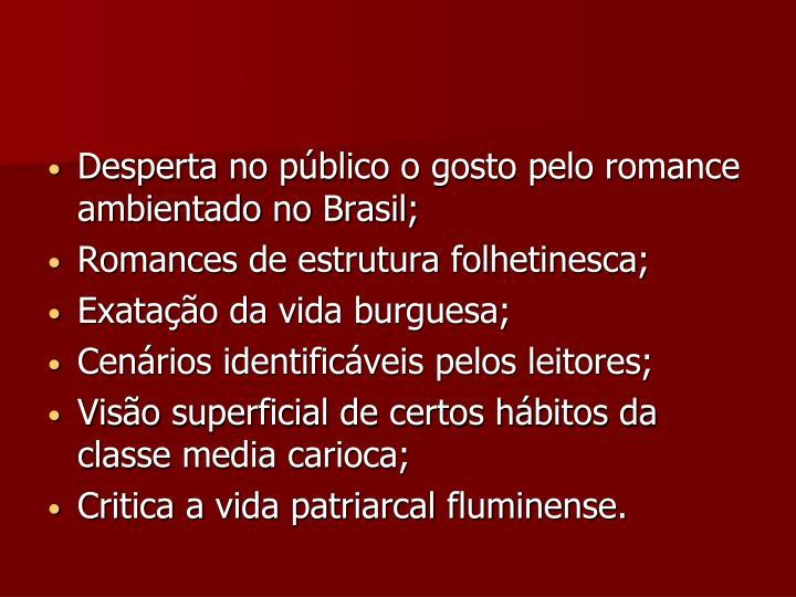 Desperta no público o gosto pelo romance ambientado no Brasil;