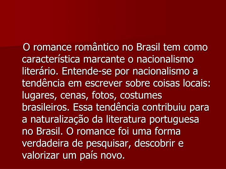 O romance romântico no Brasil tem como característica marcante o nacionalismo literário. Enten...