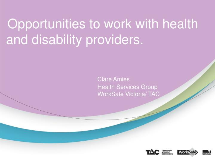 Opportunities to work with health and disability providers.