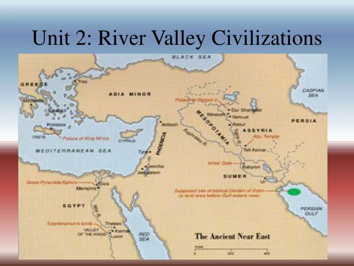 Unit 2: River Valley Civilizations