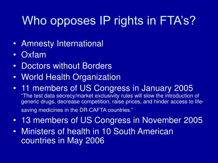 Who opposes IP rights in FTA's?