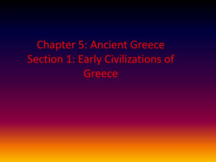 chapter 5 ancient greece section 1 early civilizations of greece n.