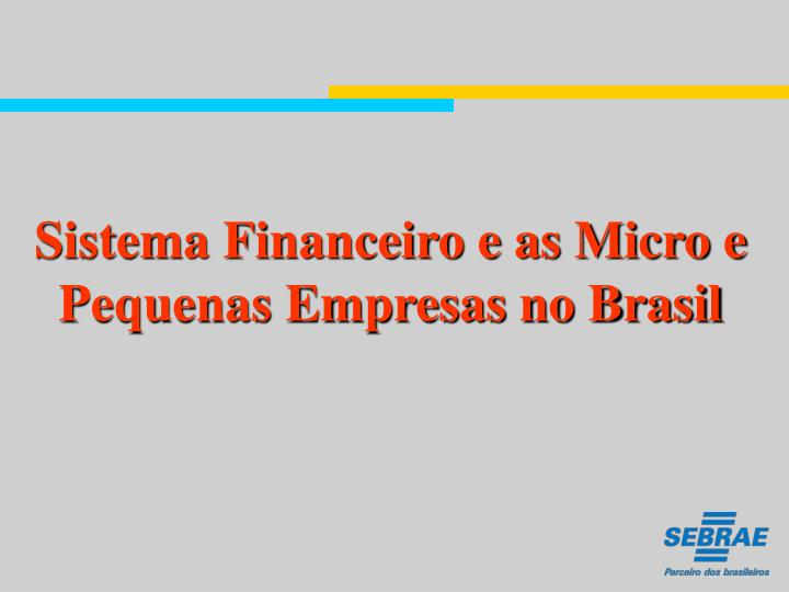 Sistema Financeiro e as Micro e Pequenas Empresas no Brasil