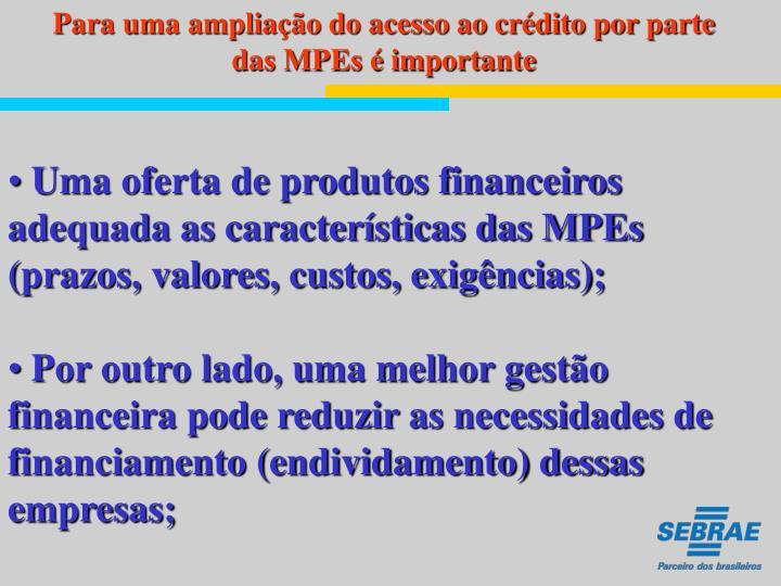 Para uma ampliação do acesso ao crédito por parte das MPEs é importante